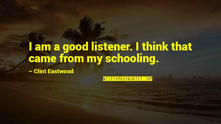 Clint Quotes By Clint Eastwood: I am a good listener. I think that