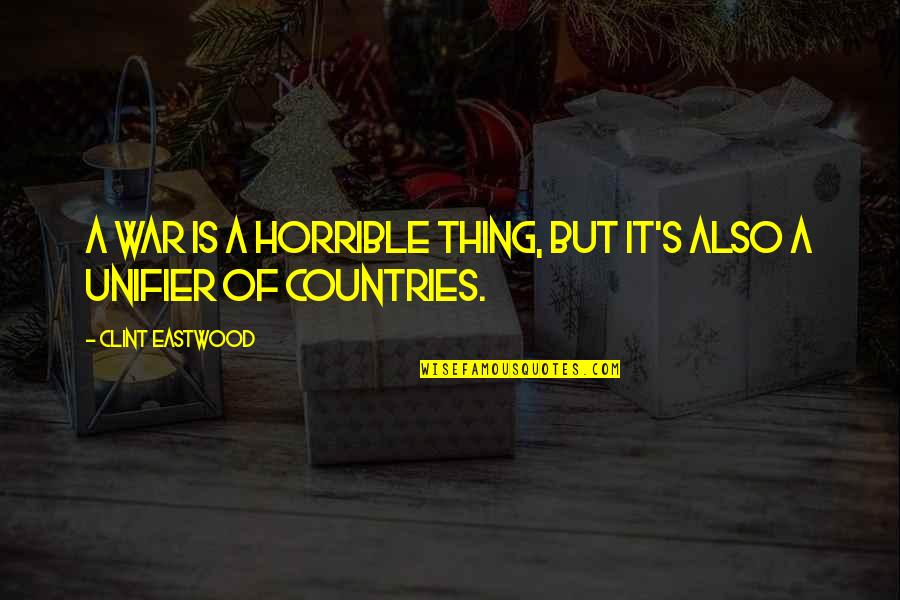 Clint Quotes By Clint Eastwood: A war is a horrible thing, but it's