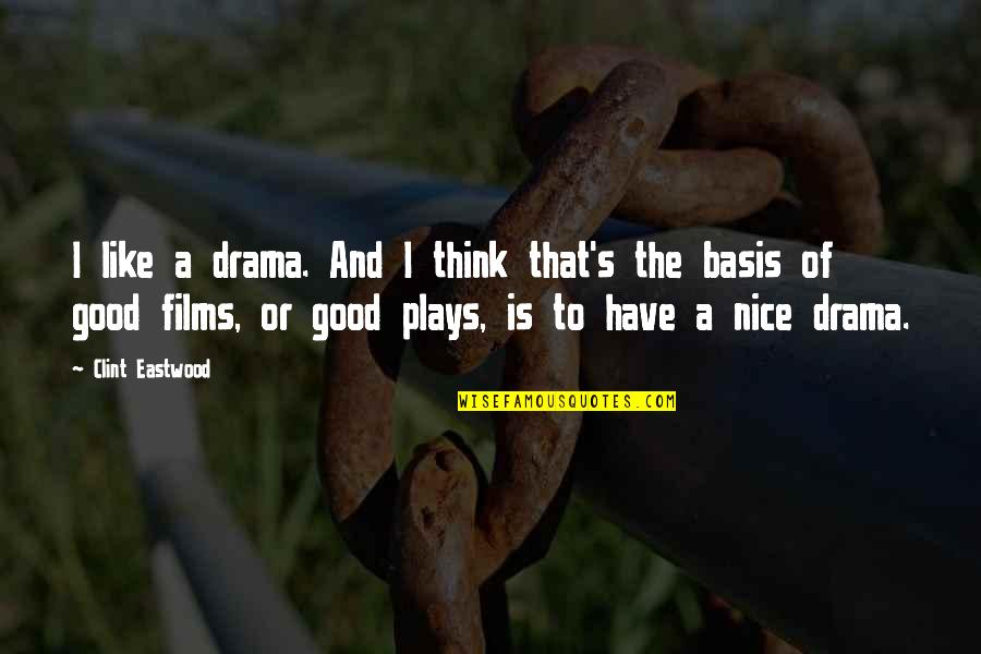 Clint Quotes By Clint Eastwood: I like a drama. And I think that's