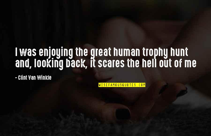 Clint Quotes By Clint Van Winkle: I was enjoying the great human trophy hunt