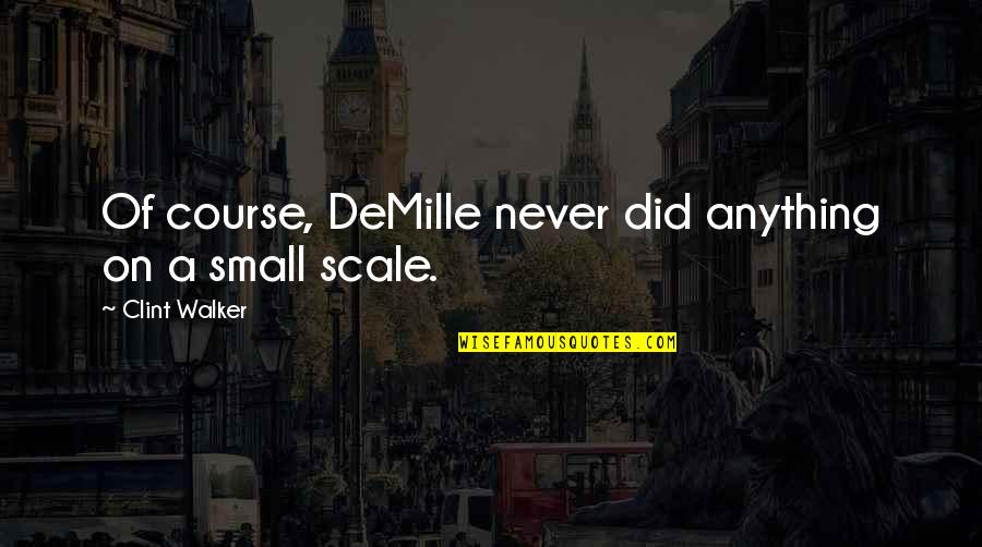 Clint Quotes By Clint Walker: Of course, DeMille never did anything on a