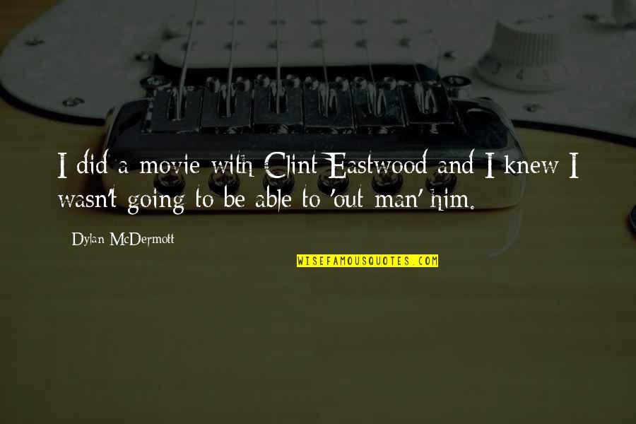 Clint Quotes By Dylan McDermott: I did a movie with Clint Eastwood and