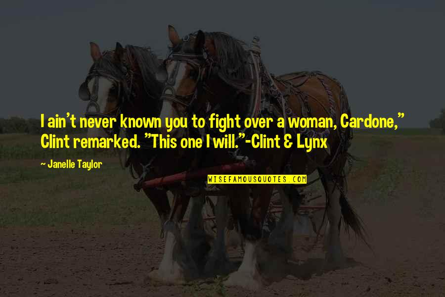 Clint Quotes By Janelle Taylor: I ain't never known you to fight over
