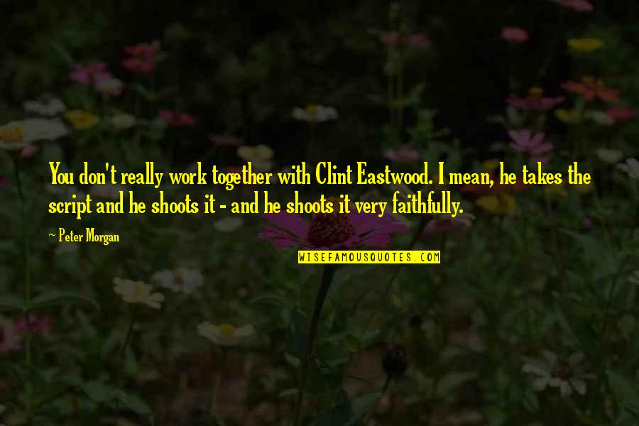 Clint Quotes By Peter Morgan: You don't really work together with Clint Eastwood.