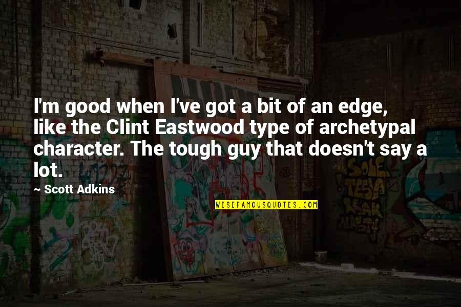 Clint Quotes By Scott Adkins: I'm good when I've got a bit of