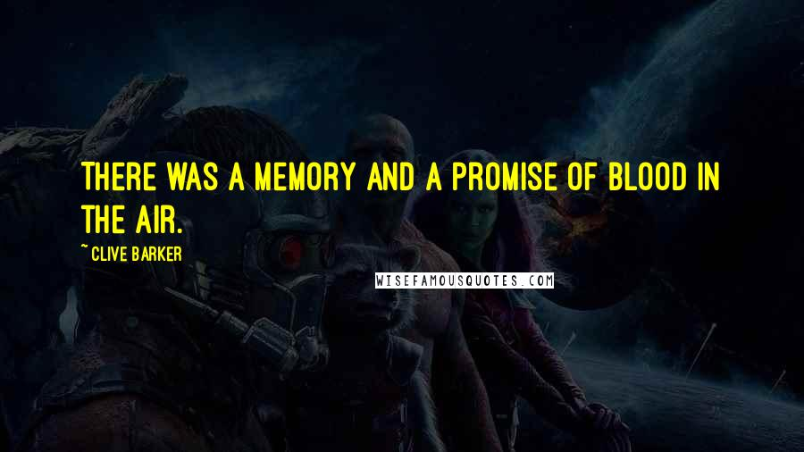Clive Barker quotes: There was a memory and a promise of blood in the air.