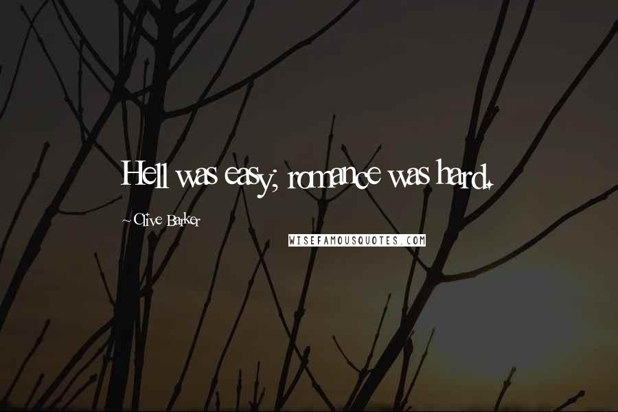 Clive Barker quotes: Hell was easy; romance was hard.