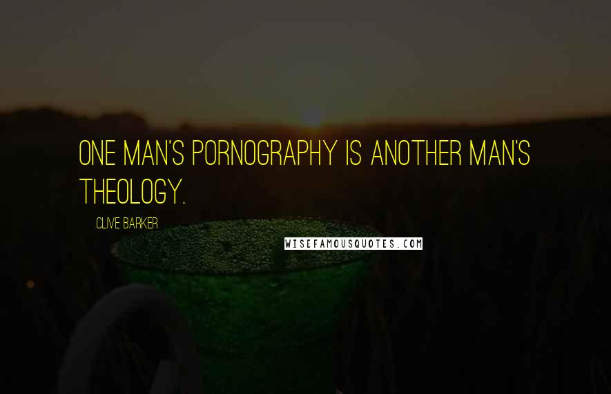 Clive Barker quotes: One man's pornography is another man's theology.