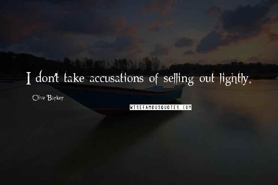 Clive Barker quotes: I don't take accusations of selling out lightly.