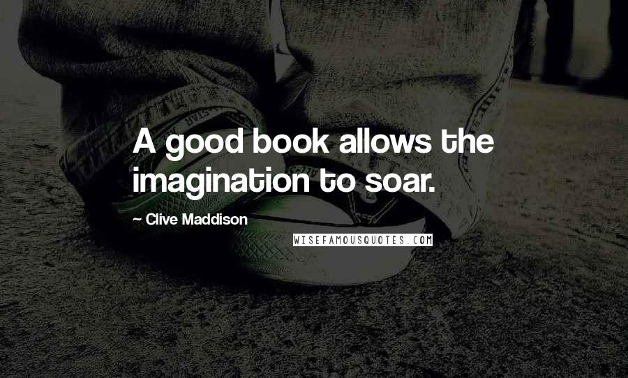 Clive Maddison quotes: A good book allows the imagination to soar.