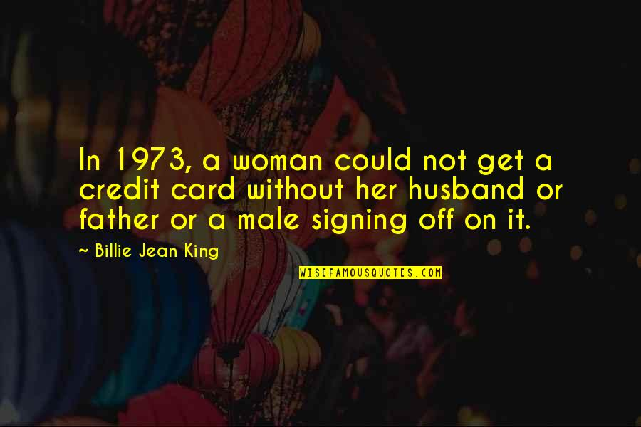 Clocking Quotes By Billie Jean King: In 1973, a woman could not get a