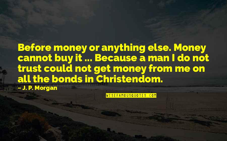 Clocking Quotes By J. P. Morgan: Before money or anything else. Money cannot buy
