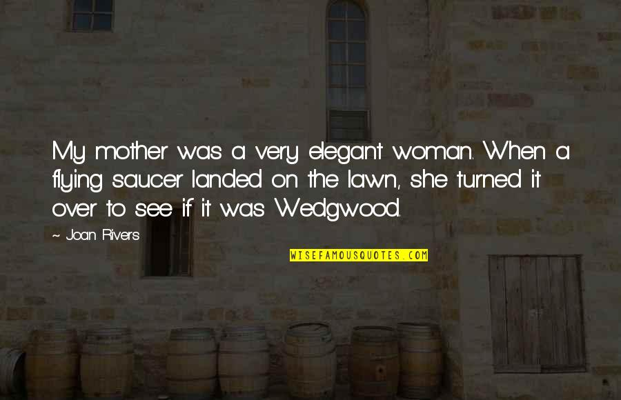 Clocking Quotes By Joan Rivers: My mother was a very elegant woman. When