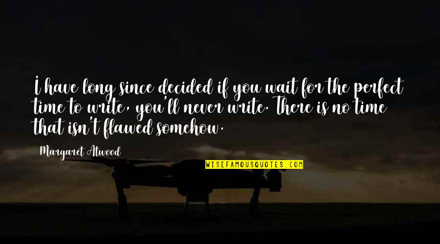 Clocking Quotes By Margaret Atwood: I have long since decided if you wait