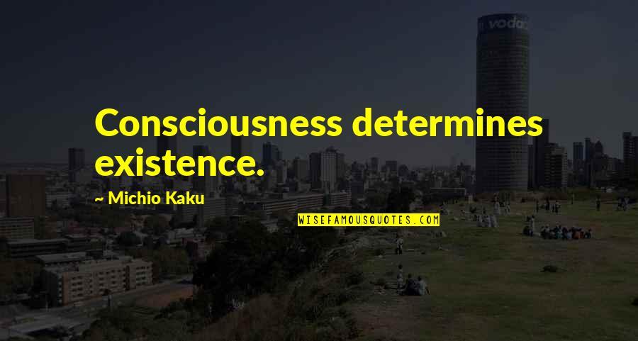 Clocking Quotes By Michio Kaku: Consciousness determines existence.