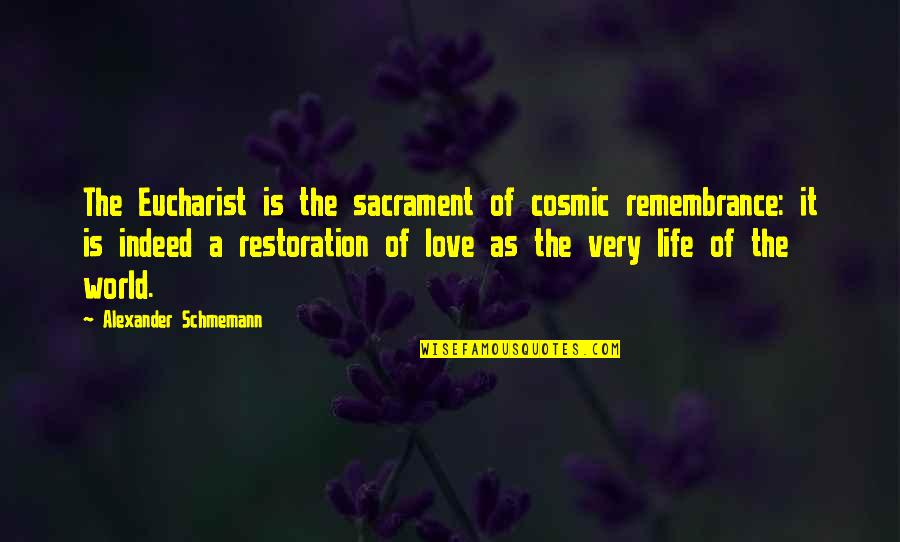 Close Family Love Quotes By Alexander Schmemann: The Eucharist is the sacrament of cosmic remembrance:
