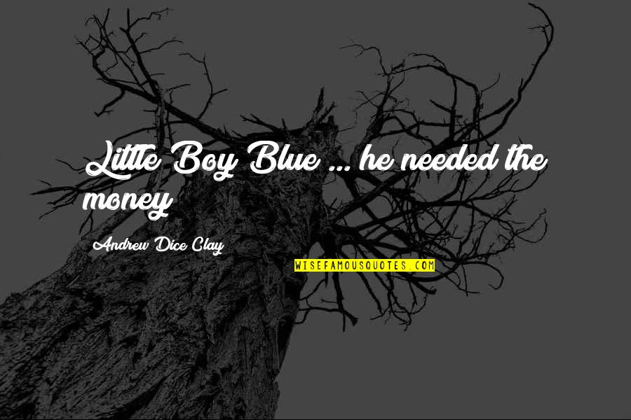 Close Family Love Quotes By Andrew Dice Clay: Little Boy Blue ... he needed the money!