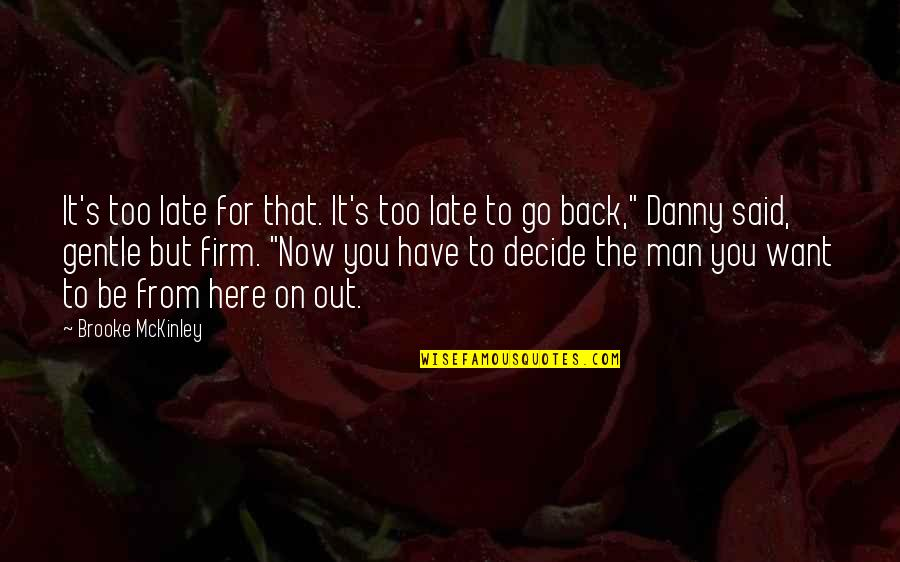 Close Family Love Quotes By Brooke McKinley: It's too late for that. It's too late