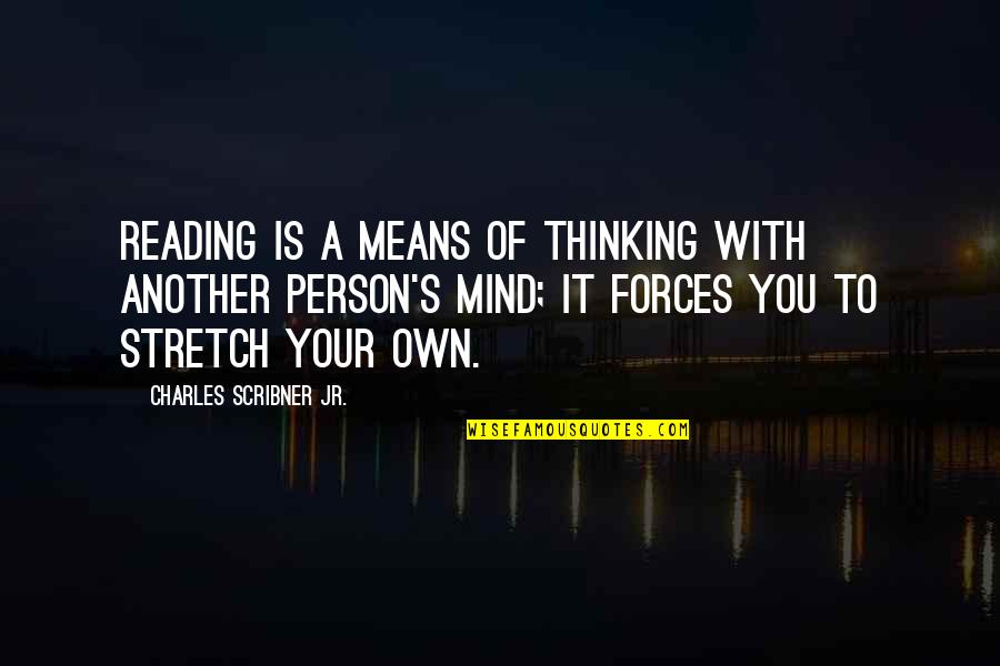 Close Family Love Quotes By Charles Scribner Jr.: Reading is a means of thinking with another
