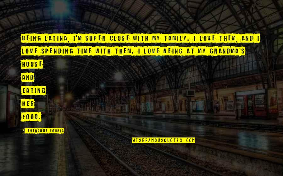 Close Family Love Quotes By Emeraude Toubia: Being Latina, I'm super close with my family.