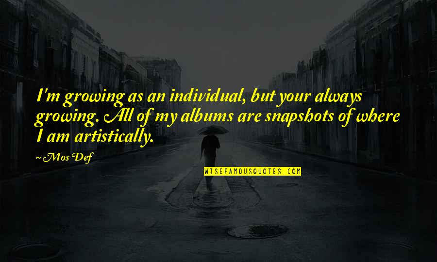 Close Family Love Quotes By Mos Def: I'm growing as an individual, but your always