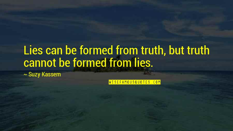 Close Family Love Quotes By Suzy Kassem: Lies can be formed from truth, but truth