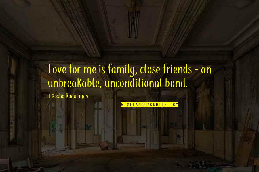 Close Family Love Quotes By Xosha Roquemore: Love for me is family, close friends -