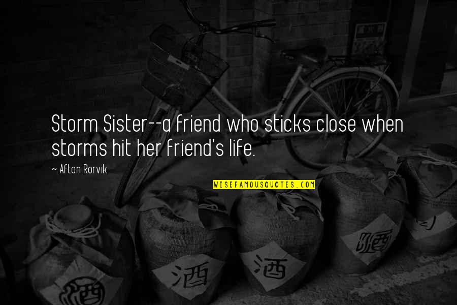 Close Friend Quotes Quotes By Afton Rorvik: Storm Sister--a friend who sticks close when storms