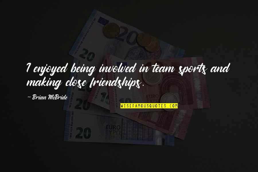 Close Friendships Quotes By Brian McBride: I enjoyed being involved in team sports and