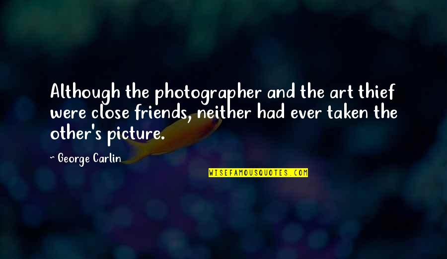 Close Up Picture Quotes By George Carlin: Although the photographer and the art thief were
