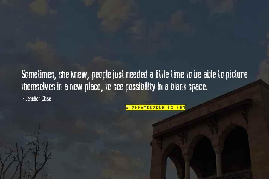 Close Up Picture Quotes By Jennifer Close: Sometimes, she knew, people just needed a little