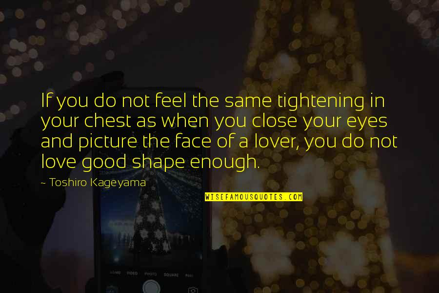 Close Up Picture Quotes By Toshiro Kageyama: If you do not feel the same tightening