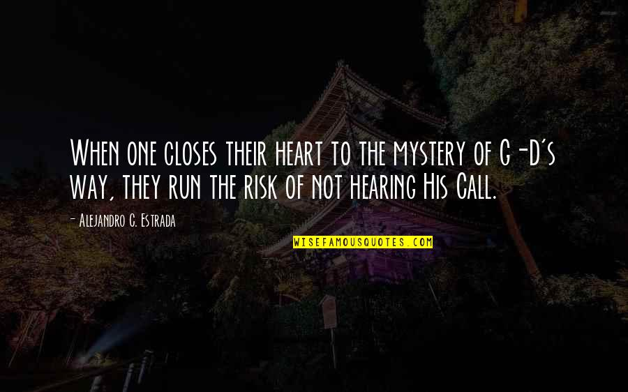 Closes Quotes By Alejandro C. Estrada: When one closes their heart to the mystery