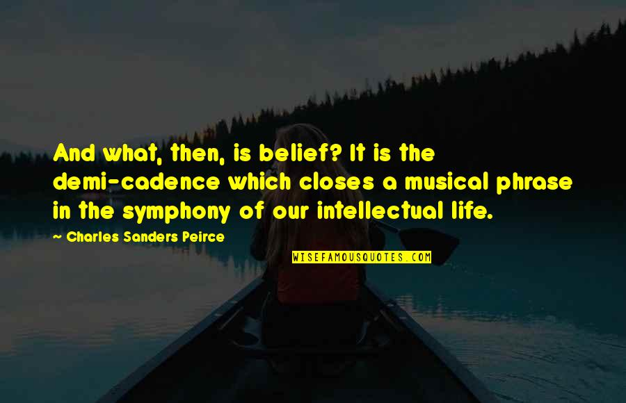 Closes Quotes By Charles Sanders Peirce: And what, then, is belief? It is the