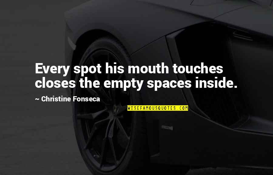 Closes Quotes By Christine Fonseca: Every spot his mouth touches closes the empty