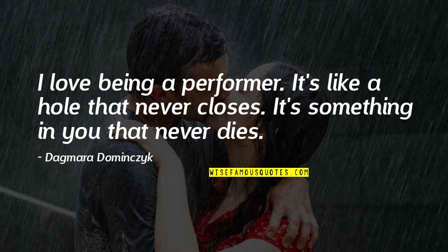 Closes Quotes By Dagmara Dominczyk: I love being a performer. It's like a
