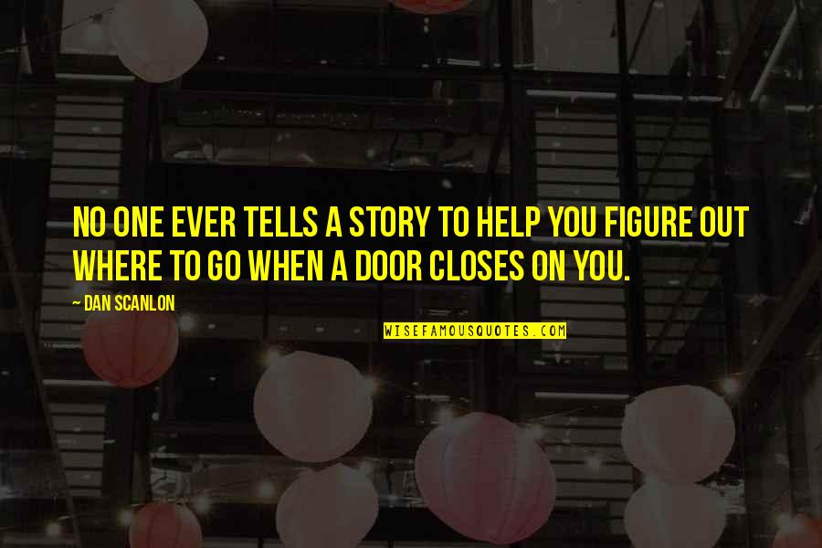 Closes Quotes By Dan Scanlon: No one ever tells a story to help