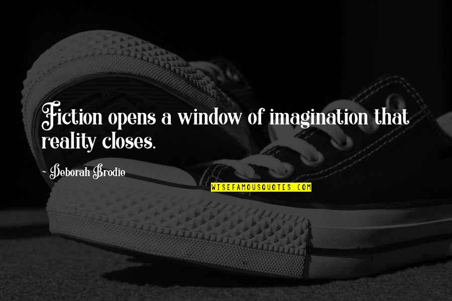 Closes Quotes By Deborah Brodie: Fiction opens a window of imagination that reality
