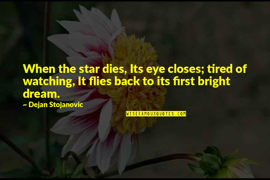 Closes Quotes By Dejan Stojanovic: When the star dies, Its eye closes; tired