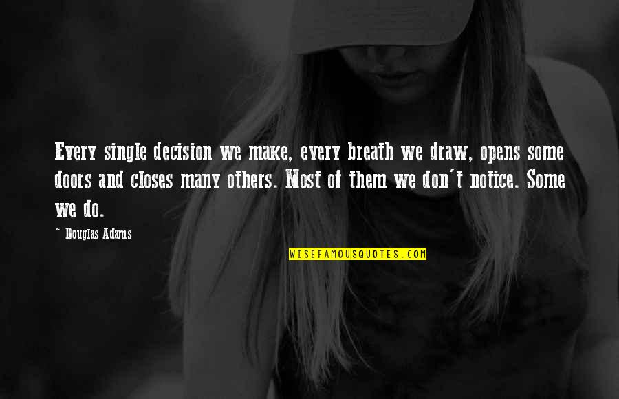 Closes Quotes By Douglas Adams: Every single decision we make, every breath we