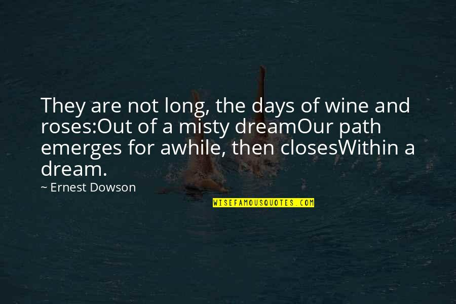 Closes Quotes By Ernest Dowson: They are not long, the days of wine