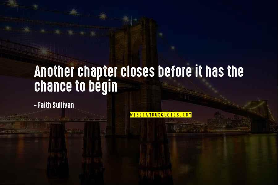 Closes Quotes By Faith Sullivan: Another chapter closes before it has the chance