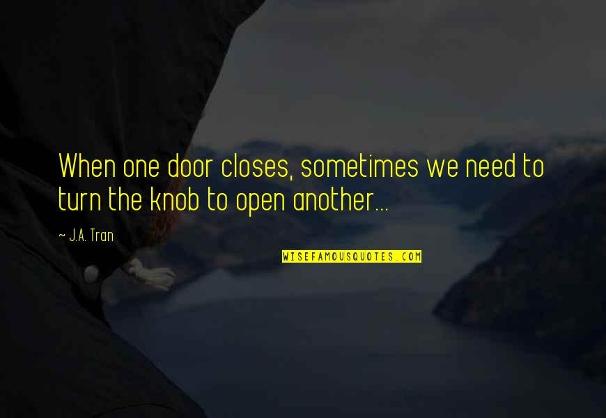 Closes Quotes By J.A. Tran: When one door closes, sometimes we need to