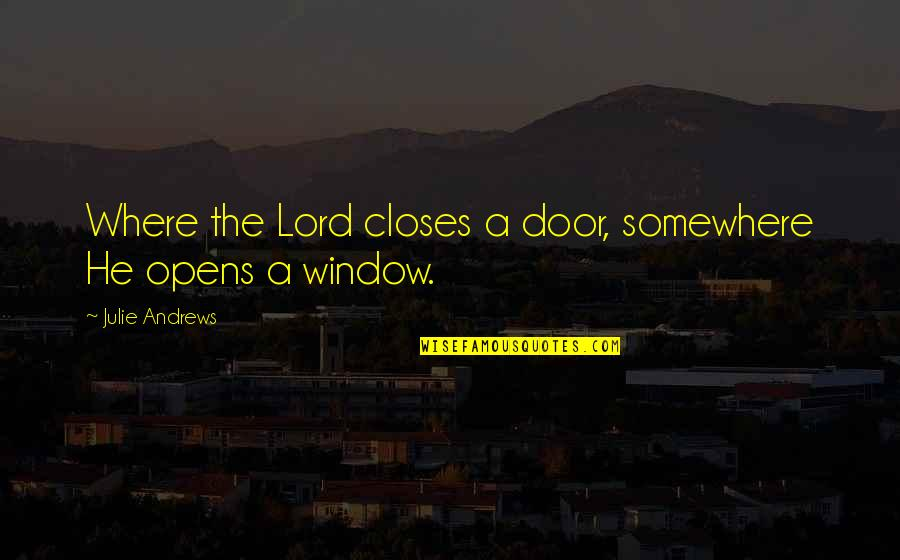 Closes Quotes By Julie Andrews: Where the Lord closes a door, somewhere He