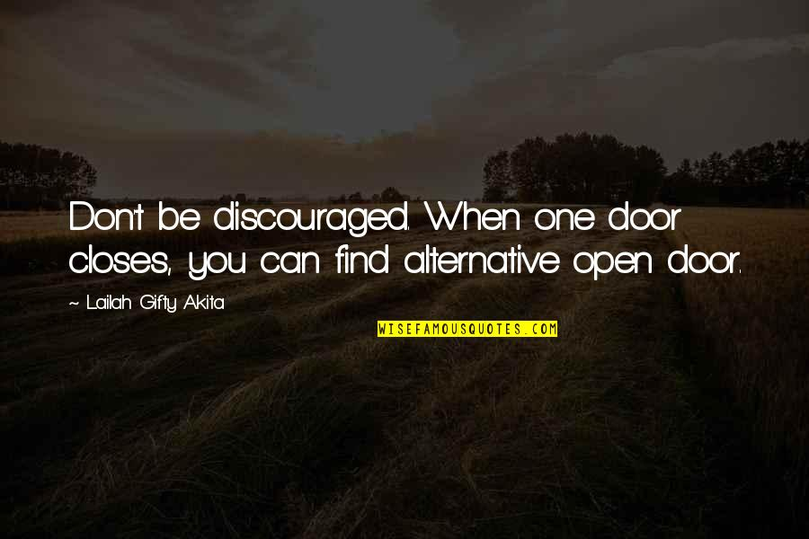 Closes Quotes By Lailah Gifty Akita: Don't be discouraged. When one door closes, you
