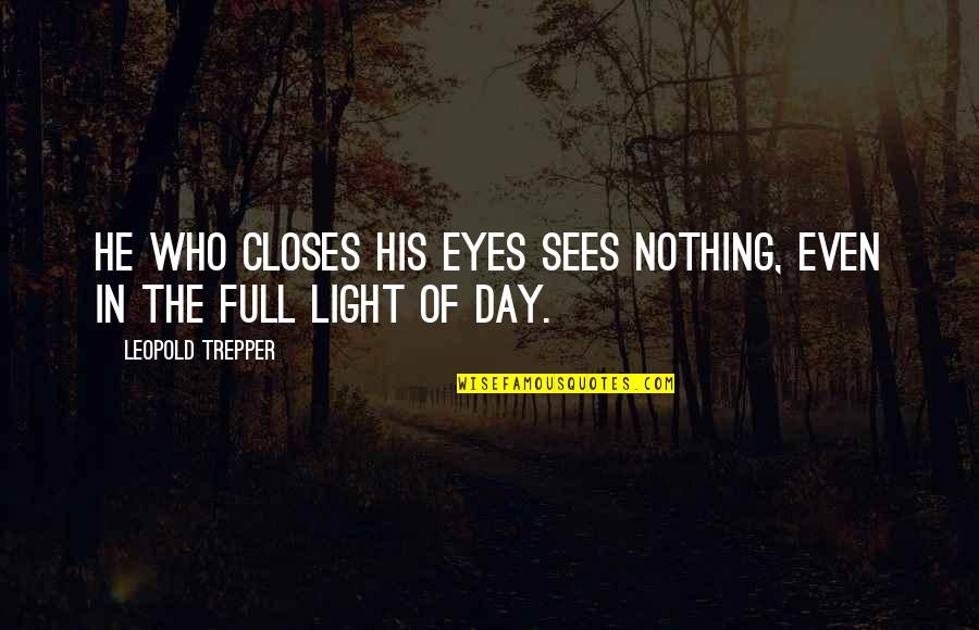 Closes Quotes By Leopold Trepper: He who closes his eyes sees nothing, even