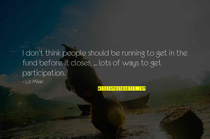 Closes Quotes By Liz Miller: I don't think people should be running to