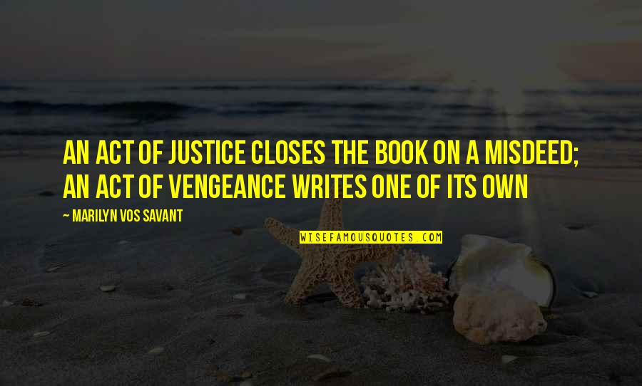Closes Quotes By Marilyn Vos Savant: An act of justice closes the book on
