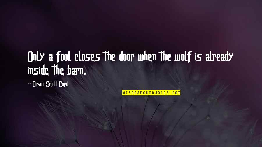 Closes Quotes By Orson Scott Card: Only a fool closes the door when the