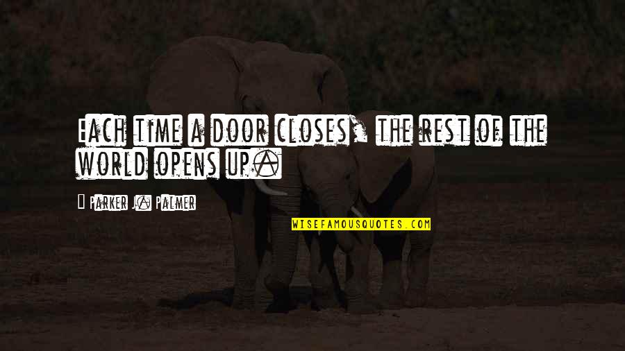 Closes Quotes By Parker J. Palmer: Each time a door closes, the rest of